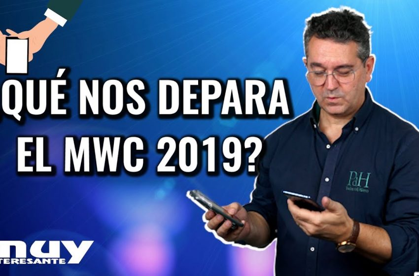 Cuenta atrás para el Mobile World Congress 2019 | 5G, pantallas flexibles e IA