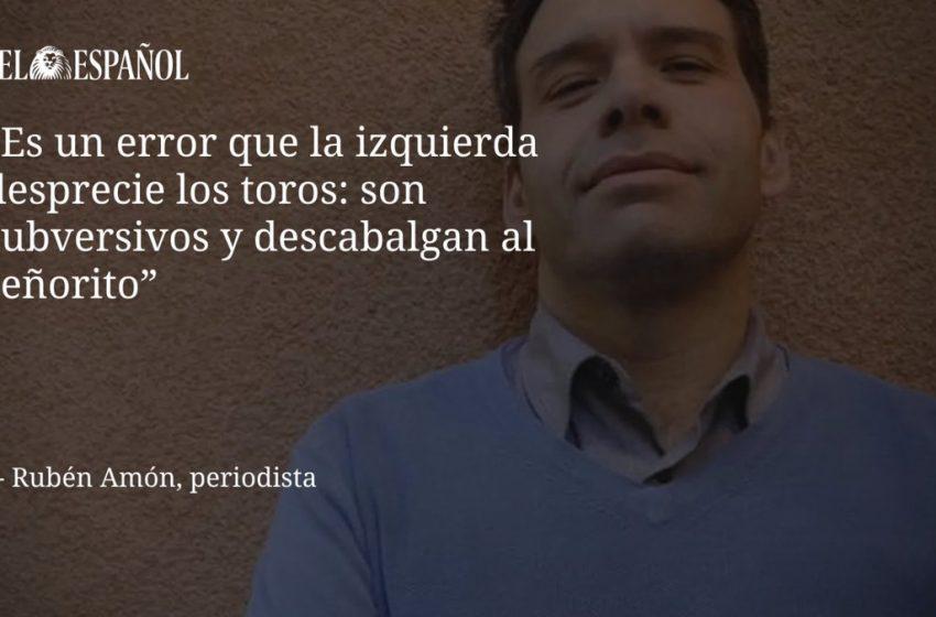 """#Entrevista   @Ruben_Amon: """"Es un error que la izquierda desprecie los toros: son subversivos y descabalgan al señorit…"""