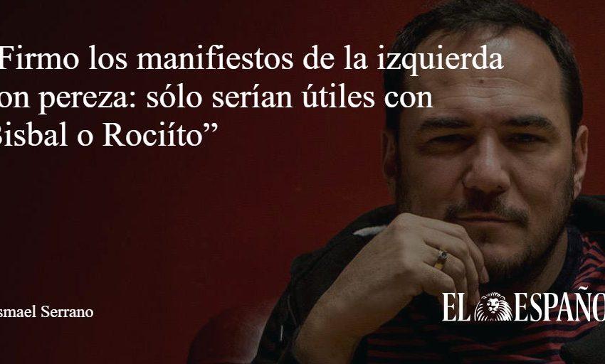 """#Entrevista   Ismael Serrano: """"Firmo los manifiestos de la izquierda con pereza: sólo serían útiles con Bisbal o Rociíto…"""