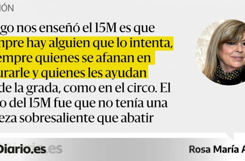 OPINIÓN   #15M, un volcán de dignidad  Por @rosamariaartal…